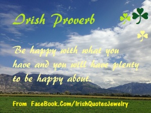 Irish Proverb  Be Happy...