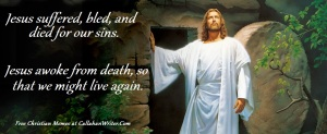 Jesus suffered, bled and died for our sins and awoke from death so that we might live